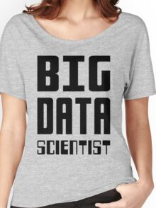 BIG DATA SCIENTIST - Self-ironic Design for Data Scientists Women's Relaxed Fit T-Shirt