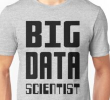 BIG DATA SCIENTIST - Self-ironic Design for Data Scientists Unisex T-Shirt