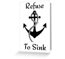 Refuse To Sink Greeting Card