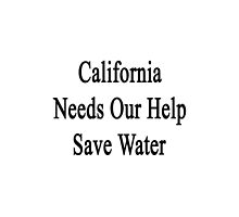 California Needs Our Help Save Water by supernova23