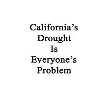California's Drought Is Everyone's Problem  by supernova23