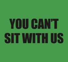 You Can't Sit With Us Kids Tee