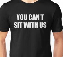 You Can't Sit With Us (white) Unisex T-Shirt