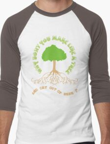 Make like a tree and get out of here! Men's Baseball ¾ T-Shirt