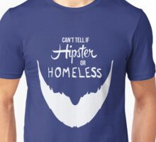 Can't Tell if Hipster or Homeless Unisex T-Shirt