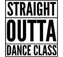 Straight Outta Dance Class (Black on transparent) Photographic Print