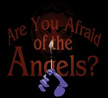 Are You Afraid of the Angels? by theartofm
