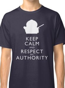Keep Calm and Respect My Authority Classic T-Shirt