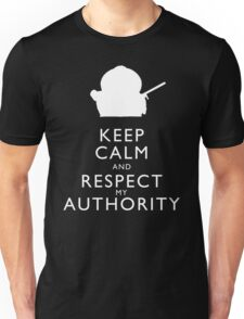 Keep Calm and Respect My Authority Unisex T-Shirt