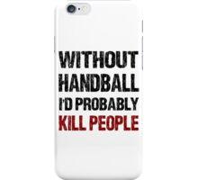 Funny Handball Shirt iPhone Case/Skin
