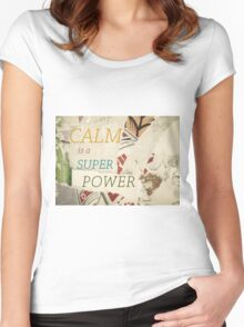 Inspirational message - CALM is a Super Power Women's Fitted Scoop T-Shirt