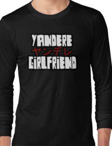 Yandere Girlfriend  Long Sleeve T-Shirt