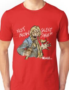 Not Now Silent Singer - Dark Unisex T-Shirt