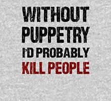 Funny Without Puppetry I'd Probably Kill People Shirt T-Shirt