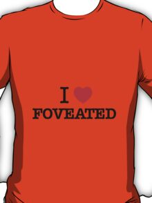 I Love FOVEATED T-Shirt