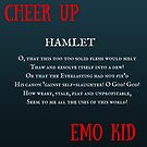 Hamlet: Cheer up, Emo Kid (black) by NarrelleHarris