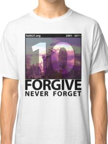 Forgive: 9/11 Ten Year Anniversary Classic T-Shirt