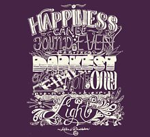 Happiness can be Found in the Darkest of Times (Light) Unisex T-Shirt