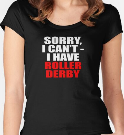 Sorry, I can't - I have roller derby (dark) Women's Fitted Scoop T-Shirt