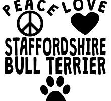 Peace Love Staffordshire Bull Terrier by GiftIdea