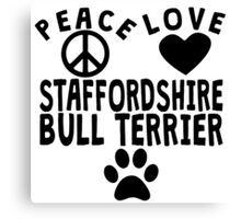 Peace Love Staffordshire Bull Terrier Canvas Print