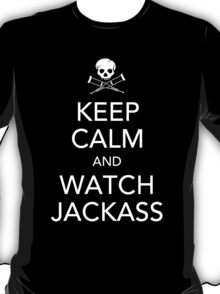 Keep Calm And Watch Jackass. T-Shirt