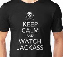 Keep Calm And Watch Jackass. Unisex T-Shirt