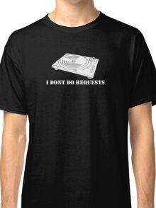 No Requests 3 Classic T-Shirt