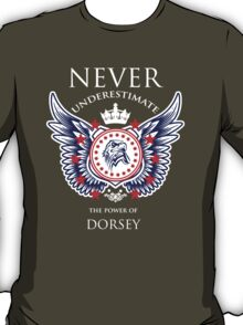 Never Underestimate The Power Of Dorsey - Tshirts & Accessories T-Shirt