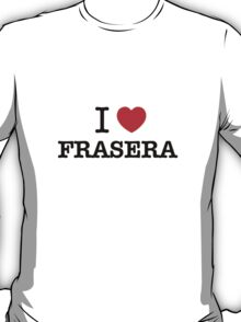 I Love FRASERA T-Shirt
