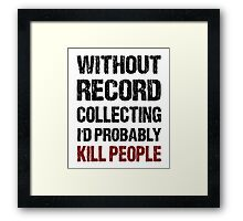 Funny Record Collecting Shirt Framed Print