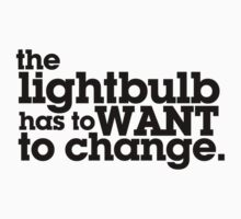 the lightbulb has to WANT to change. by digerati