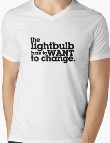 the lightbulb has to WANT to change. Mens V-Neck T-Shirt