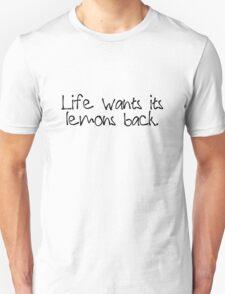 Life wants its lemons back. T-Shirt