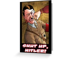 Shut up, Hitler! Print. Greeting Card