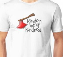 Random axe of kindness Unisex T-Shirt