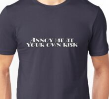 Annoy me at your own risk Unisex T-Shirt