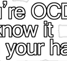If you're OCD and you know it wash your hands Sticker