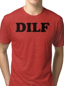 DILF - MENS T-SHIRT S M L XL 2XL 3XL funny dad father adult humor offensive tee Tri-blend T-Shirt