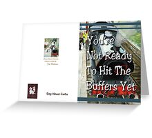 You're not ready to hit the buffers Greeting Card