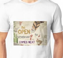 Inspirational message - Be Open Whatever Comes Next Unisex T-Shirt
