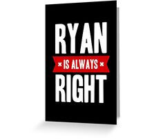 Ryan is Always Right Greeting Card