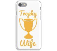Trophy wife iPhone Case/Skin