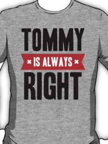 Tommy is Always Right T-Shirt