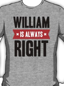 William is Always Right T-Shirt