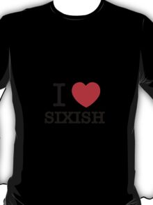 I Love SIXISH T-Shirt