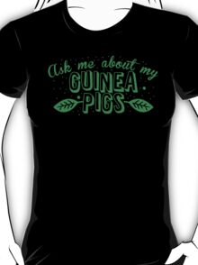Ask me about my Guinea Pigs cute pet design T-Shirt
