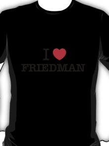 I Love FRIEDMAN T-Shirt