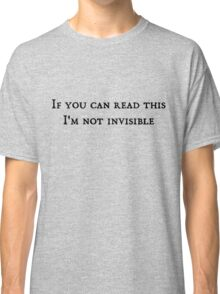 If you can read this, I'm not invisible Classic T-Shirt