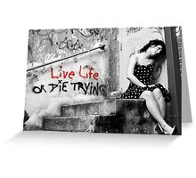Live Life or Die Trying Greeting Card